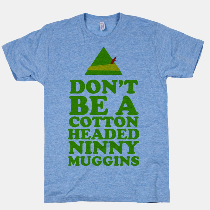 dont be a cotton headed ninny muggins